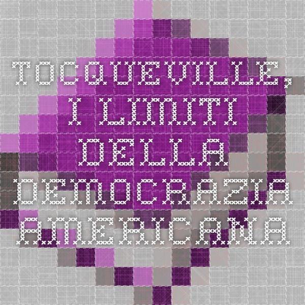 """TOCQUEVILLE, """"I limiti della democrazia americana"""""""