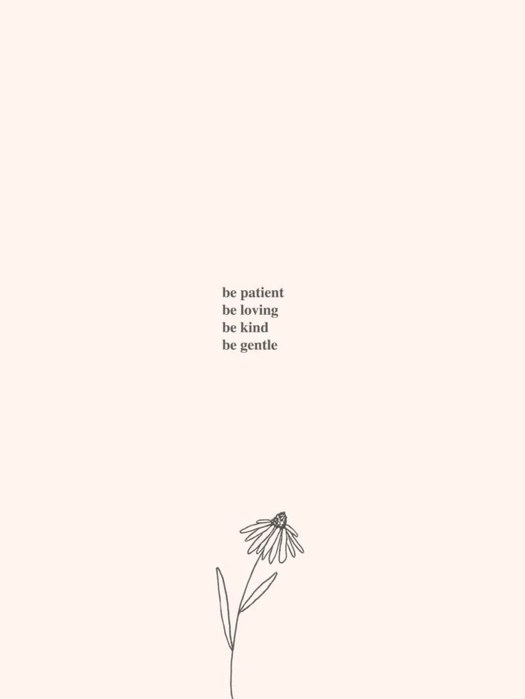 Be Patient Be Loving Be Kind Be Gentle Words Quotes Pretty Words Motivational Quotes