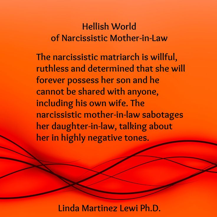 The narcissistic matriarch is willful, ruthless and determined that she will forever possess her son and he cannot be shared with anyone, including his own wife. The narcissistic mother-in-law sabotages her daughter-in-law, talking about her in highly negative tones. Linda Martinez Lewi Ph D, Hellish World of Narcissistic Mother-in-Law at http://thenarcissistinyourlife.com/tag/abusive-narcissistic-mother-in-law/