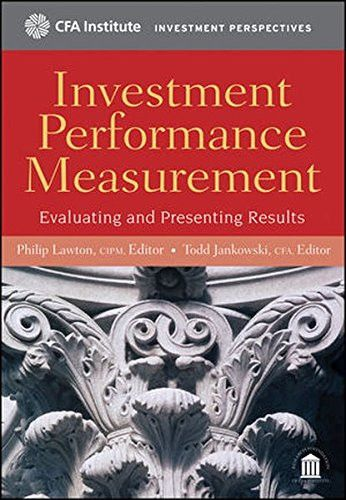 Investment Performance Measurement: Evaluating and Presenting Results
