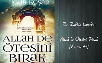 Tasavvuf edebiyatının yazarlarından olan Uğur Koşar Allah de Ötesini Bırak adlı İslami kitabını okuyucularıyla buluşturuyor.
