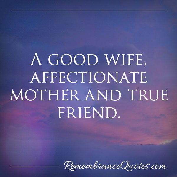 Affectionate Wife & Friend. Beautiful headstone inscription for mother's headstone.