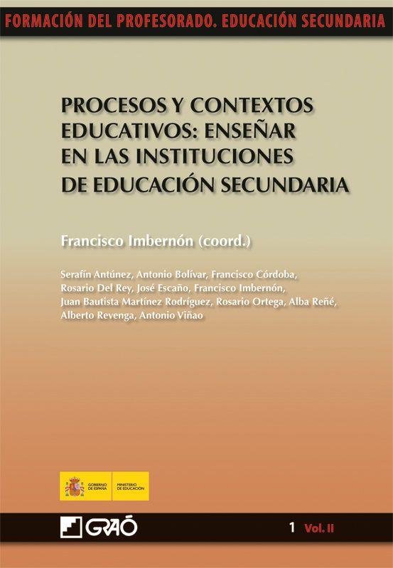 Procesos y contextos educativos : enseñar en las intituciones de educación secundaria / Francisco Imbernón (coord.) ; Serafín Antúnez... [et al.] http://absysnetweb.bbtk.ull.es/cgi-bin/abnetopac01?TITN=447435