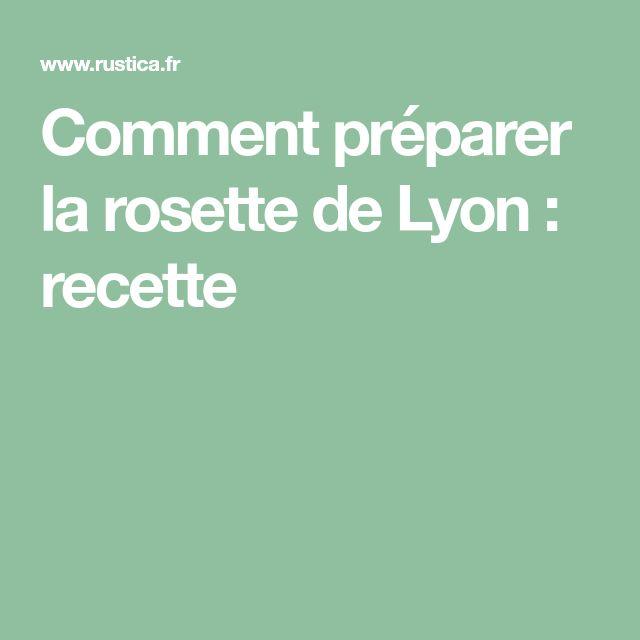 Comment préparer la rosette de Lyon : recette