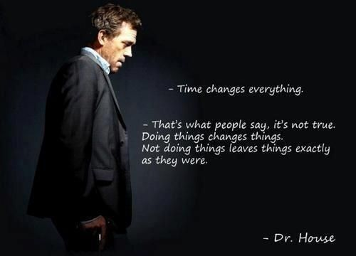 """Doing things changes things."" - Dr. House #startexp"
