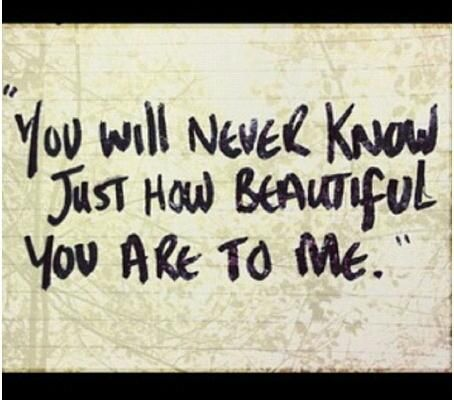 You don't know... ❤ ur the most beautiful thing I have ever seen living on this earth..
