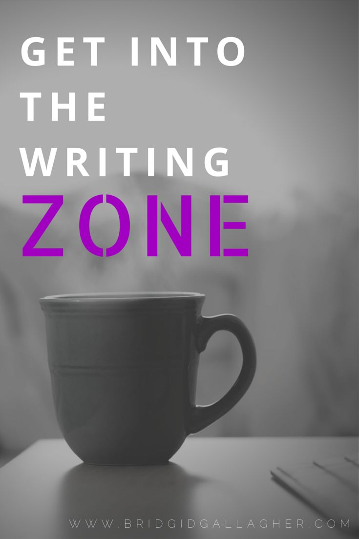 How to Get into the Writing Zone // www.bridgidgallagher.com