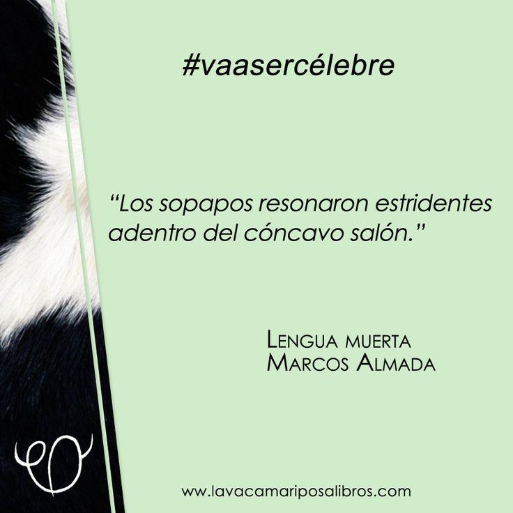 Un frase de Marcos Almada que #vaasercélebre