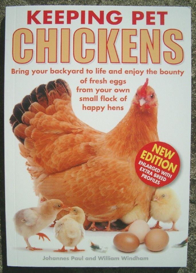 KEEPING PET CHICKENS (POULTRY, HENS, CHICKS, EGGS) New revised, enlarged edition