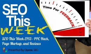 SEO This Week EP13 – PPC Hack, Page Markup, and Reviews