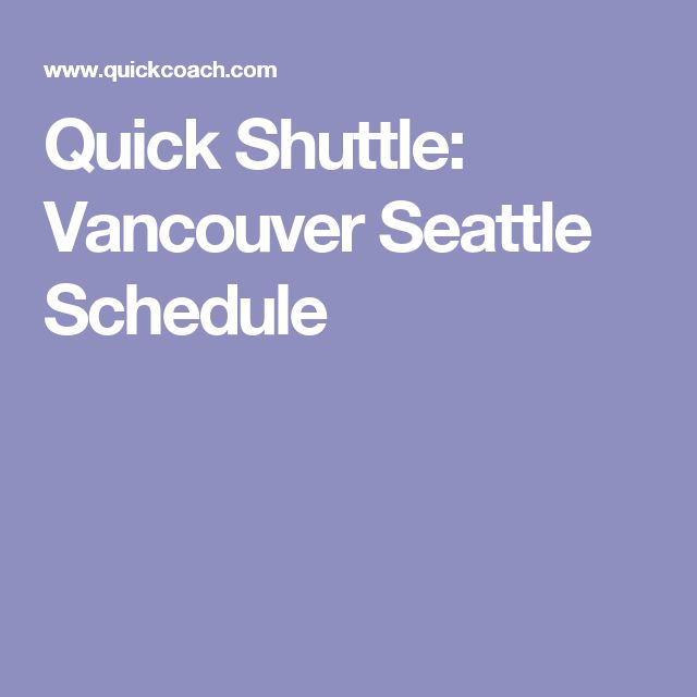 Quick Shuttle: Vancouver Seattle Schedule