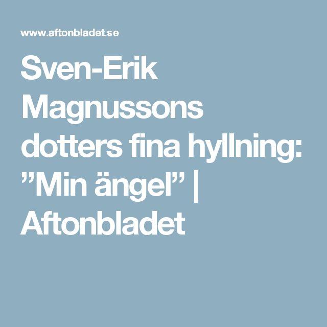 "Sven-Erik Magnussons dotters fina hyllning: ""Min ängel"" | Aftonbladet"