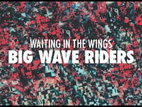 ▶ Big Wave Riders - Waiting In The Wings .   Great indie rock band