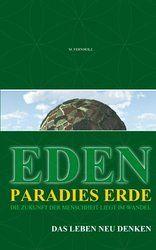 EDEN - Paradies Erde: Die Zukunft der Menschheit liegt im Wandel - Das Leben neu denken .... Gesellschaft, Mensch, Anarchie, Wandel, Wirtschaft,