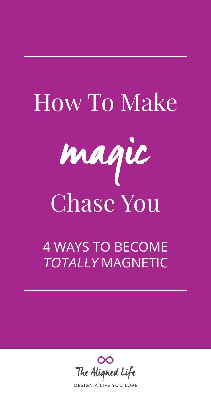 How To Make Magic Chase You - 4 Ways To Become Totally Magnetic - The Aligned Life
