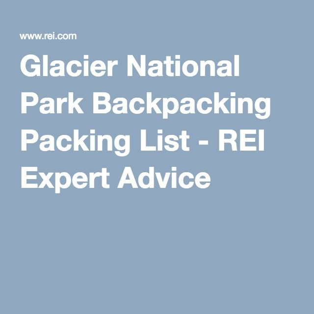 Glacier National Park Backpacking Packing List - REI Expert Advice