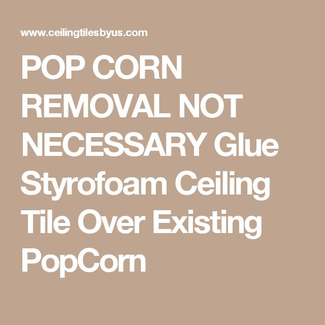 POP CORN REMOVAL NOT NECESSARY Glue Styrofoam Ceiling Tile Over Existing PopCorn