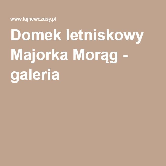 Domek letniskowy Majorka Morąg - galeria
