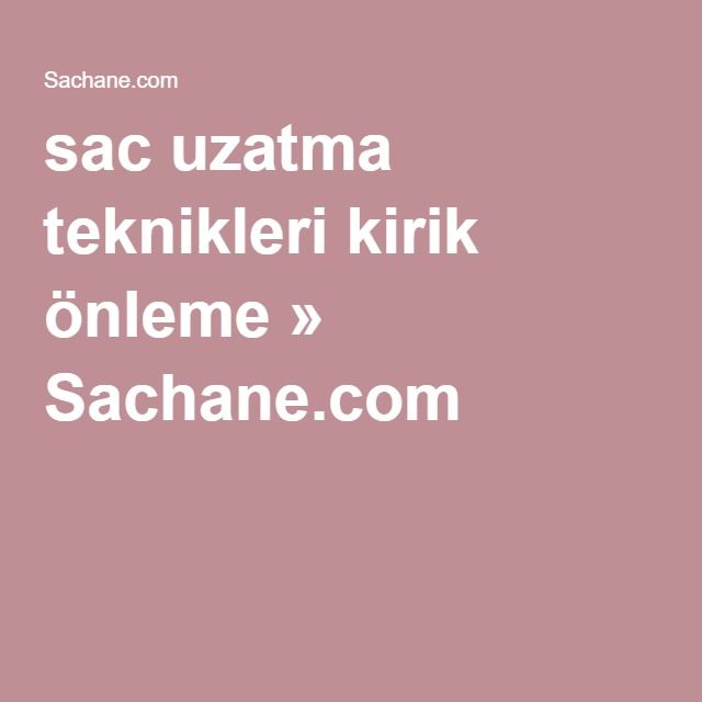sac uzatma teknikleri kirik önleme » Sachane.com