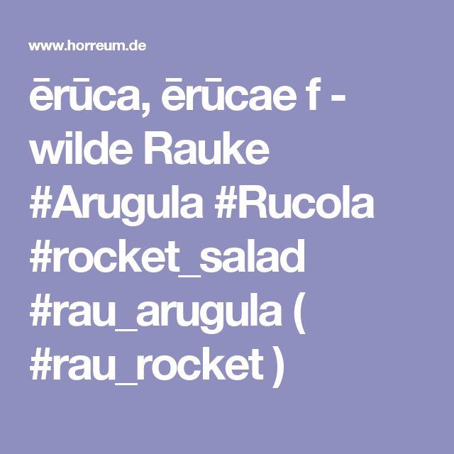 ērūca, ērūcae f - wilde Rauke    #Arugula  #Rucola  #rocket_salad  #rau_arugula   ( #Xà_lách_rocket )