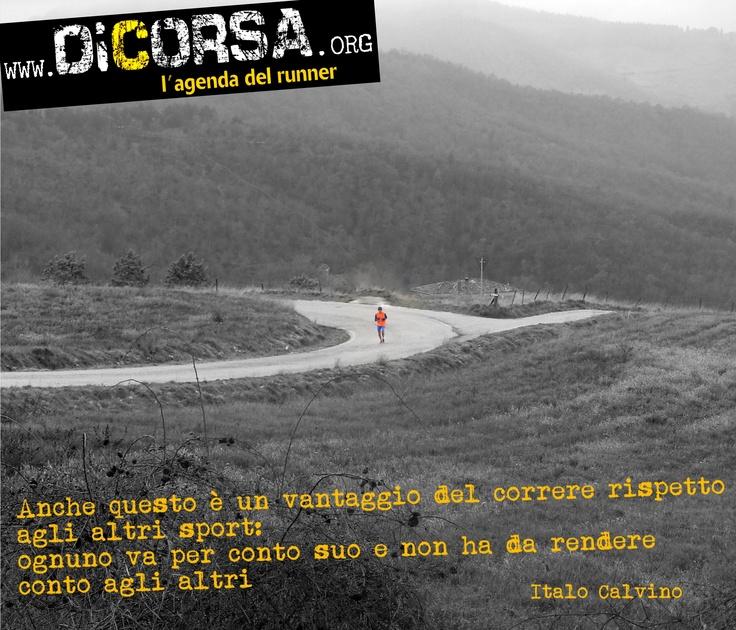 Anche questo è un vantaggio del correre rispetto agli altri sport:  ognuno va per conto suo e non ha da rendere conto agli altri.  Italo calvino