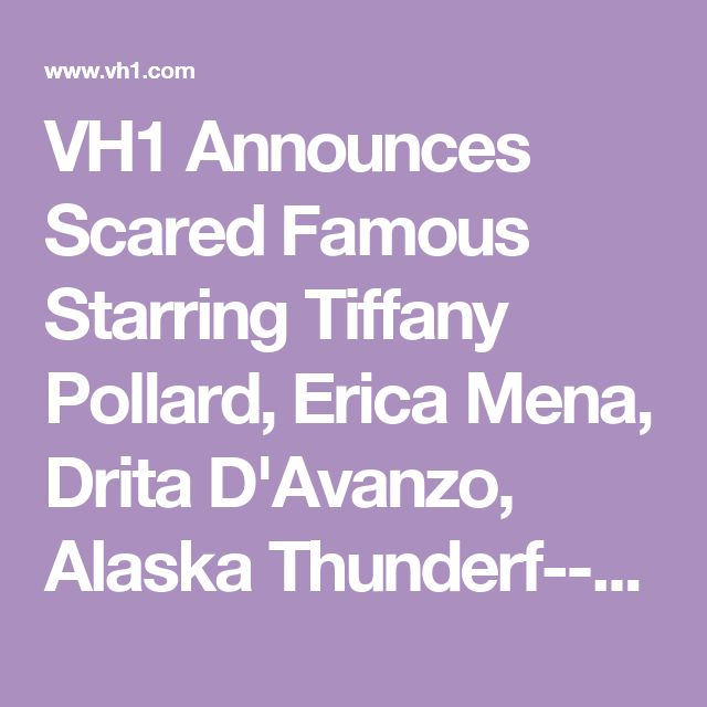 VH1 Announces Scared Famous Starring Tiffany Pollard, Erica Mena, Drita D'Avanzo, Alaska Thunderf--k, and More! - VH1