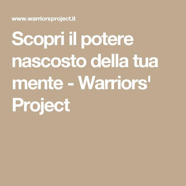 Scopri il potere nascosto della tua mente - Warriors' Project