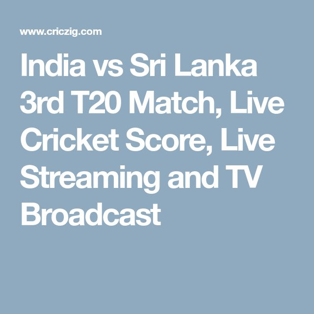 India vs Sri Lanka 3rd T20 Match, Live Cricket Score, Live Streaming and TV Broadcast