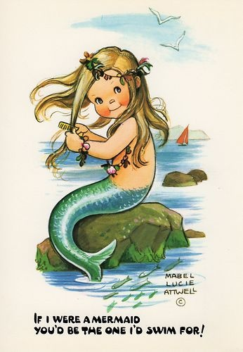 MABEL LUCIE ATTWELL | If I were a mermaid you'd be the one I'd swim for |