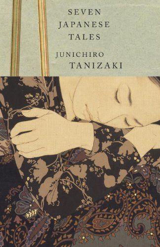 Seven Japanese Tales: Jun'ichiro Tanizaki