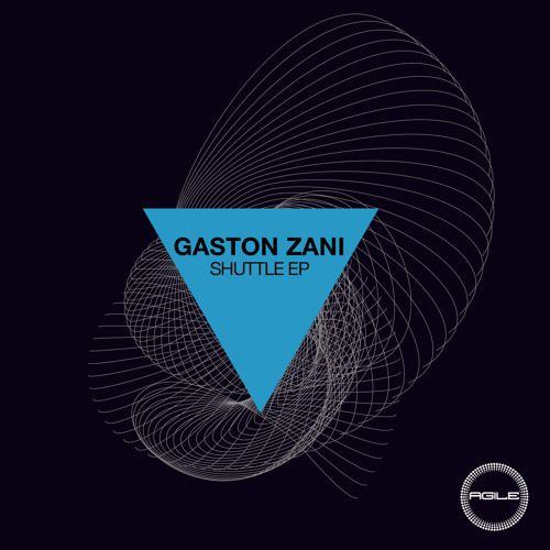 Gaston Zani - Shuttle (Original Mix) by Agile Recordings | Free Listening on SoundCloud
