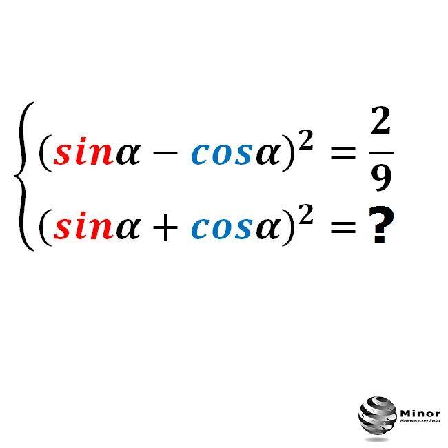 Wiedząc, że (sinα-cosα)²=2/9. Oblicz (sinα+cosα)²=? Knowing that (sinα-cosα)²=2/9. Calculate (sinα+cosα)²=?