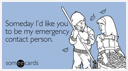 someecards.com - Someday I'd like you to be my emergency contact person