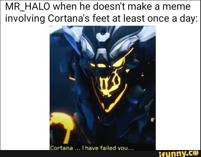 Mr Halo When He Doesn T Make A Meme Involving Cortana S Feet At Least Once A Day Ifunny Memes Halo Funny Popular Memes