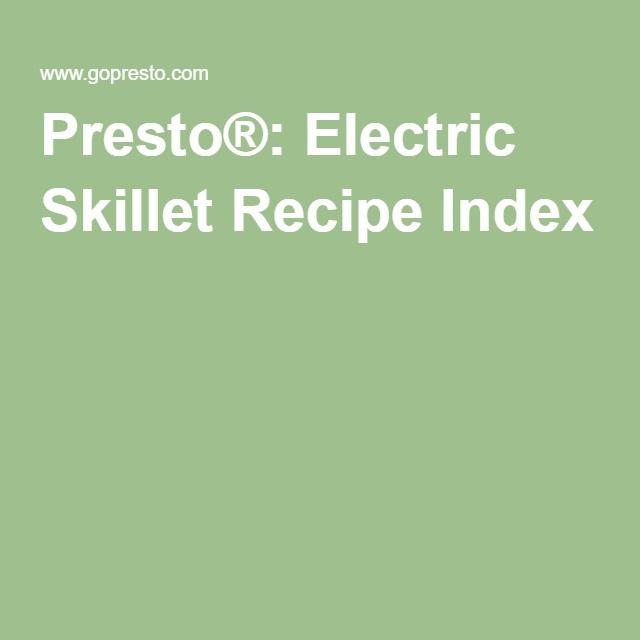 Presto®: Electric Skillet Recipe Index More