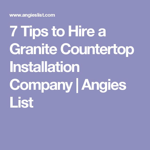 7 Tips to Hire a Granite Countertop Installation Company | Angies List
