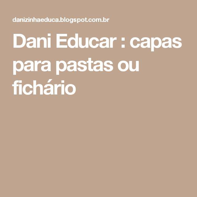 Dani  Educar      : capas para pastas ou fichário