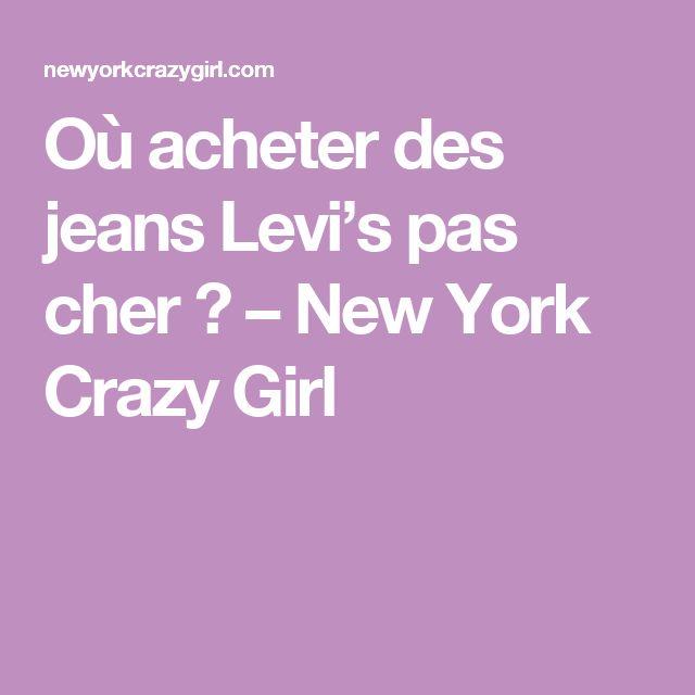 Où acheter des jeans Levi's pas cher ? – New York Crazy Girl