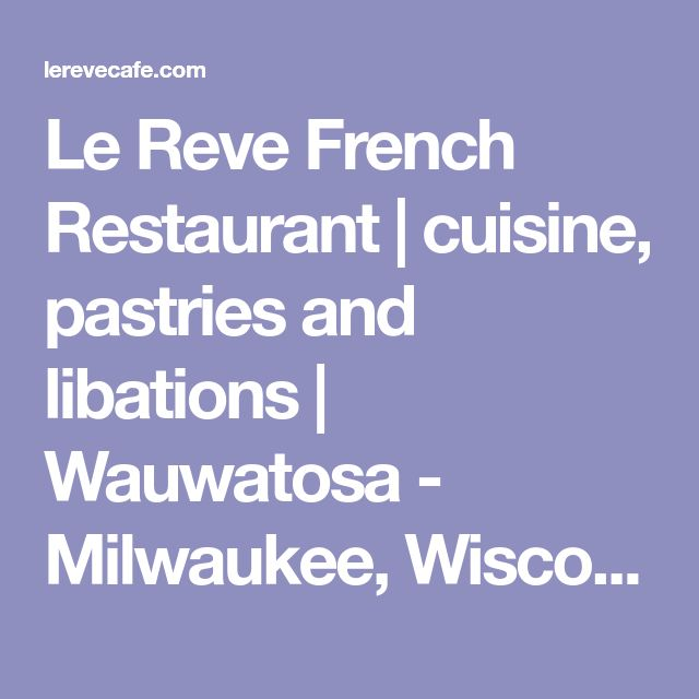Le Reve French Restaurant | cuisine, pastries and libations | Wauwatosa - Milwaukee, Wisconsin