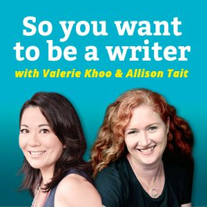 Review of the podcast 'So you want to be a writer' by Allison Tait and Valerie Khoo of the Australian Writers' Centre
