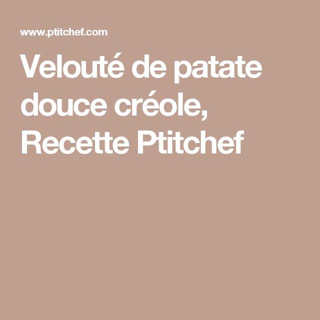 Velouté de patate douce créole, Recette Ptitchef