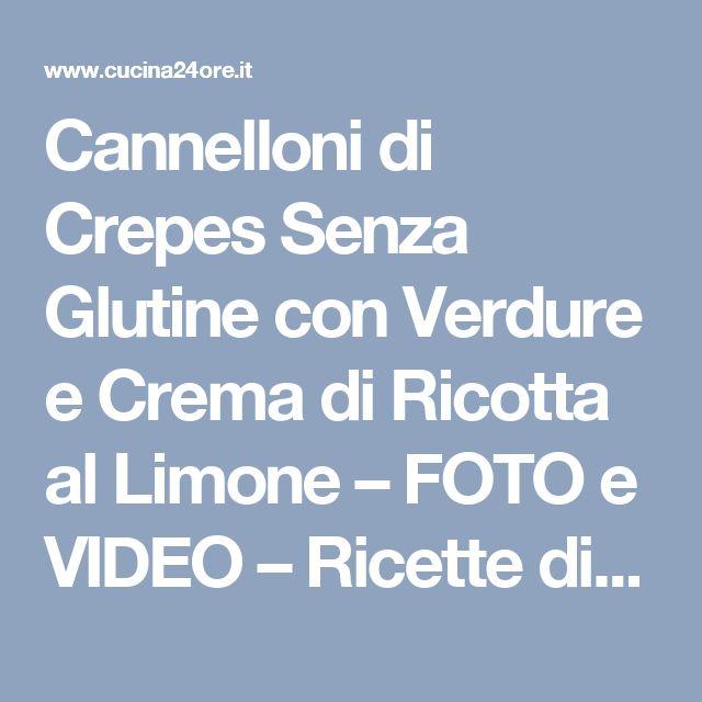Cannelloni di Crepes Senza Glutine con Verdure e Crema di Ricotta al Limone – FOTO e VIDEO – Ricette di Cucina