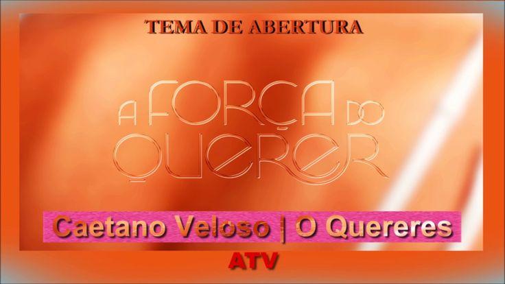 A FORÇA DO QUERER   Tema de Abertura   Caetano Veloso - O Quereres