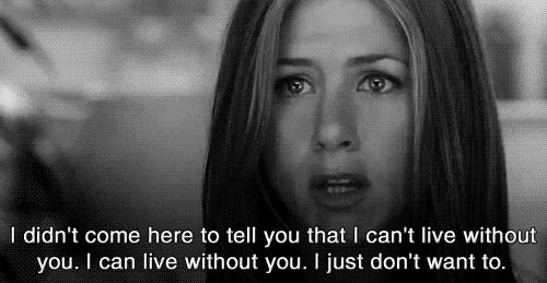 i didn't come here to tell you that i can't live without you. i can live without you. i just don't want to