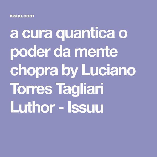 a cura quantica o poder da mente chopra by Luciano Torres Tagliari Luthor - Issuu