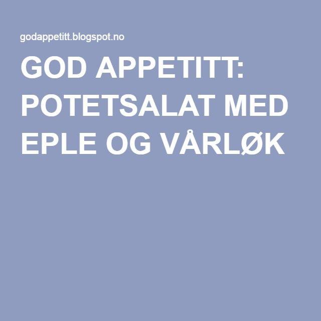 GOD APPETITT: POTETSALAT MED EPLE OG VÅRLØK