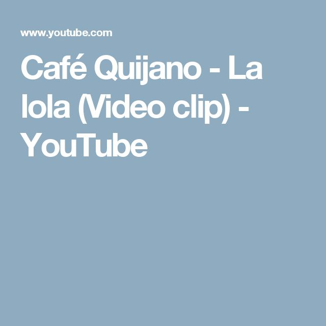 Café Quijano - La lola (Video clip) - YouTube