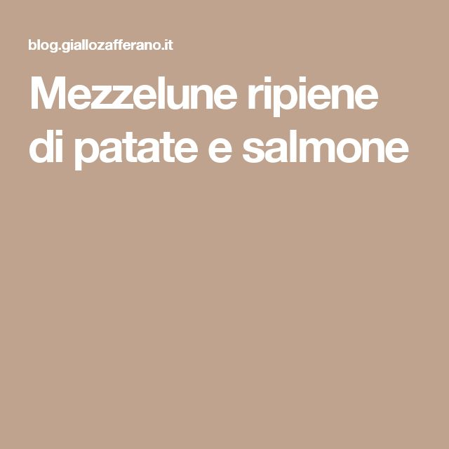 Mezzelune ripiene di patate e salmone