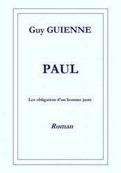 PAUL- Les obligations d'un homme juste de  Guy GUIENNE http://lalibrairiedesinconnus.blog4ever.com/paul-les-obligations-d-un-homme-juste
