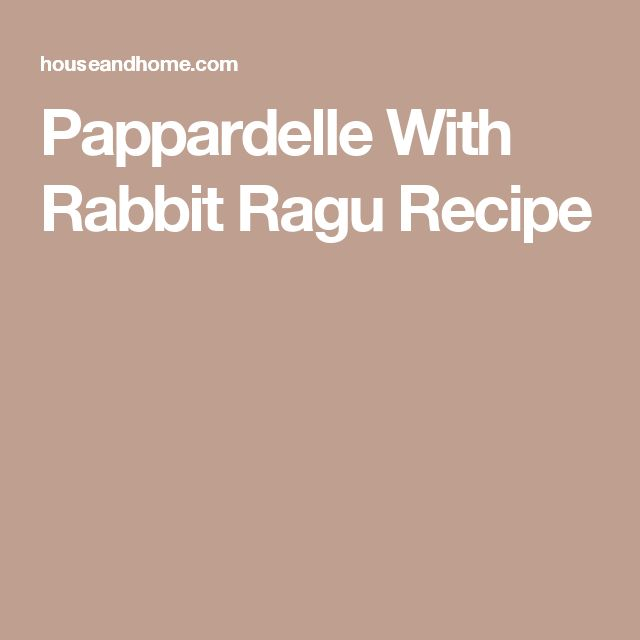Pappardelle With Rabbit Ragu Recipe